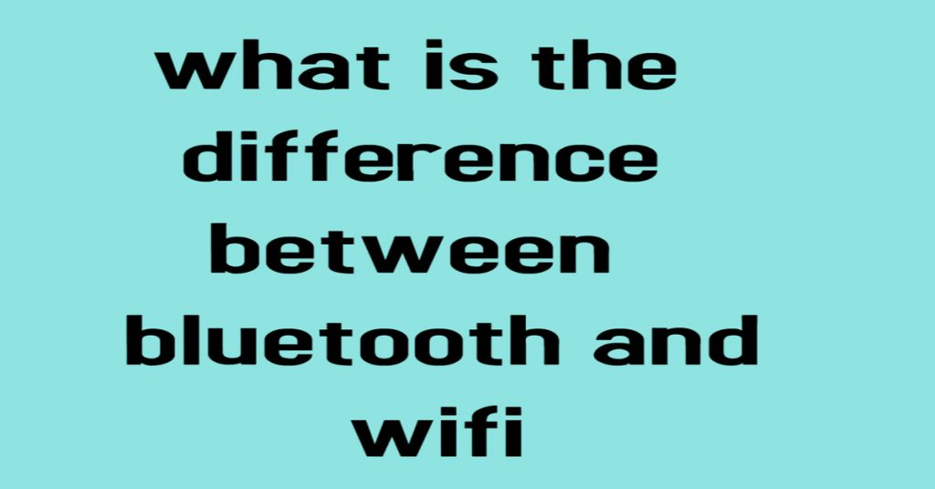 what is-the-difference-between-bluetooth-and-wifi