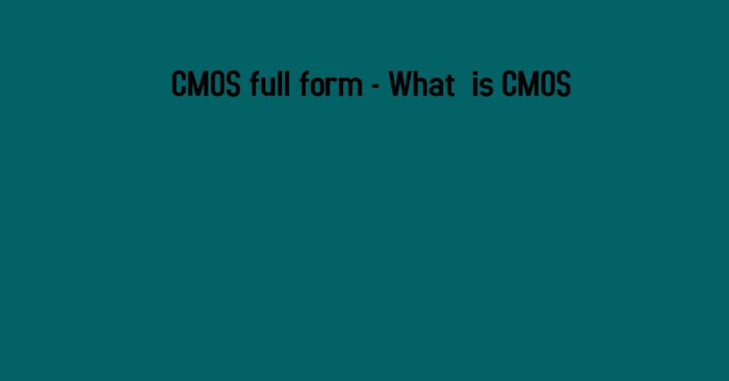 CMOS full form - What is CMOS