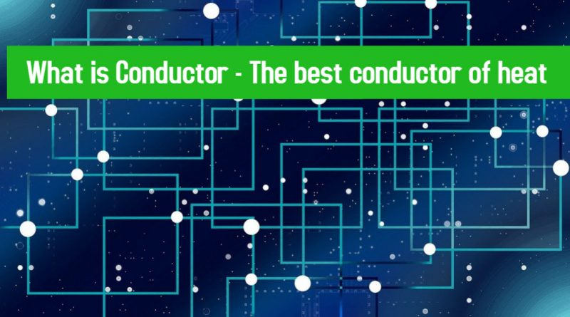What is Conductor - The best conductor of heat