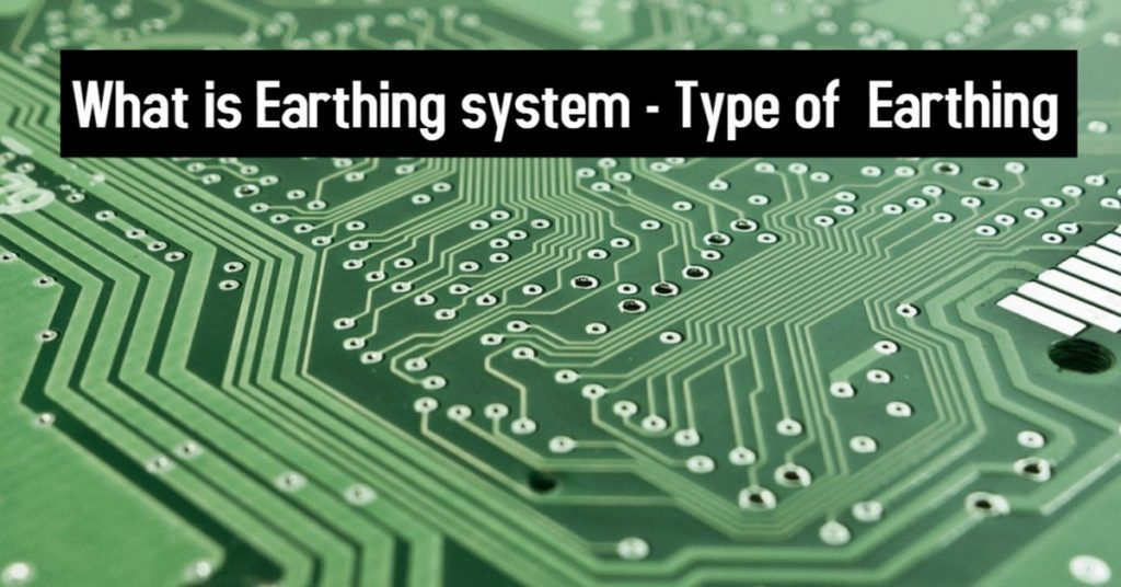 What is Earthing system - Type of Earthing
