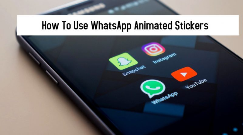 How To Use WhatsApp Animated Stickers