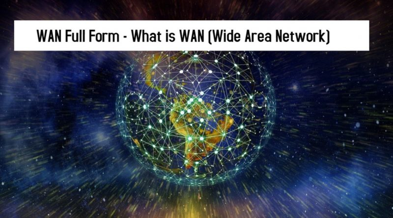 WAN Full Form - What is WAN (Wide Area Network)