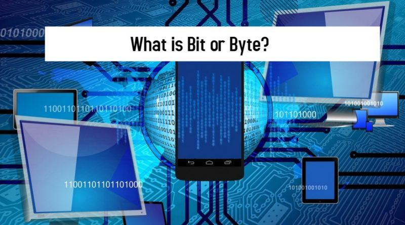 What is Bit or Byte