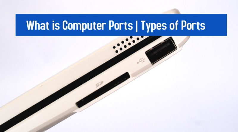 What is Computer Ports Types of Ports