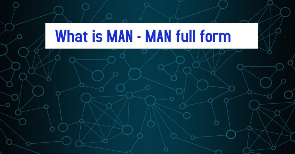 What is MAN - MAN full form
