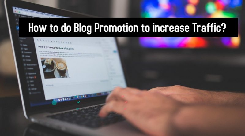 How to do Blog Promotion to increase Traffic