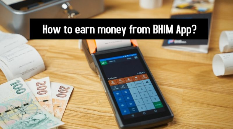How to earn money from BHIM App