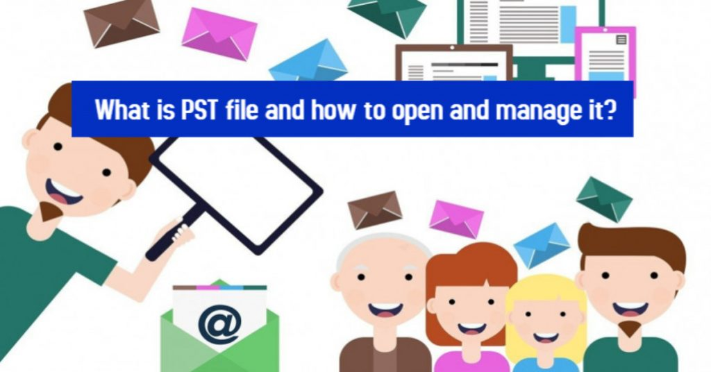 What is PST file and how to open and manage it